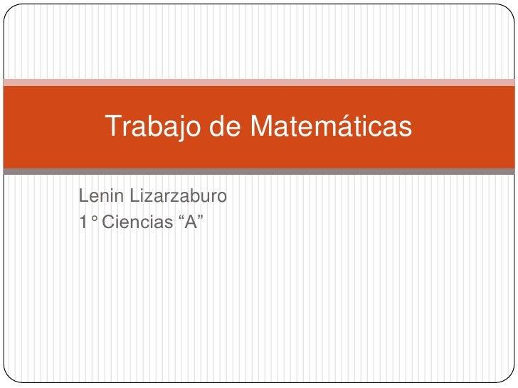 """Lenin Lizarzaburo <br />1° Ciencias """"A""""<br />Trabajo de Matemáticas<br />"""