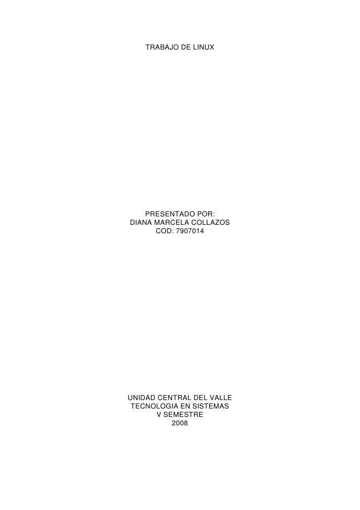 TRABAJO DE LINUX         PRESENTADO POR: DIANA MARCELA COLLAZOS       COD: 7907014     UNIDAD CENTRAL DEL VALLE  TECNOLOGI...