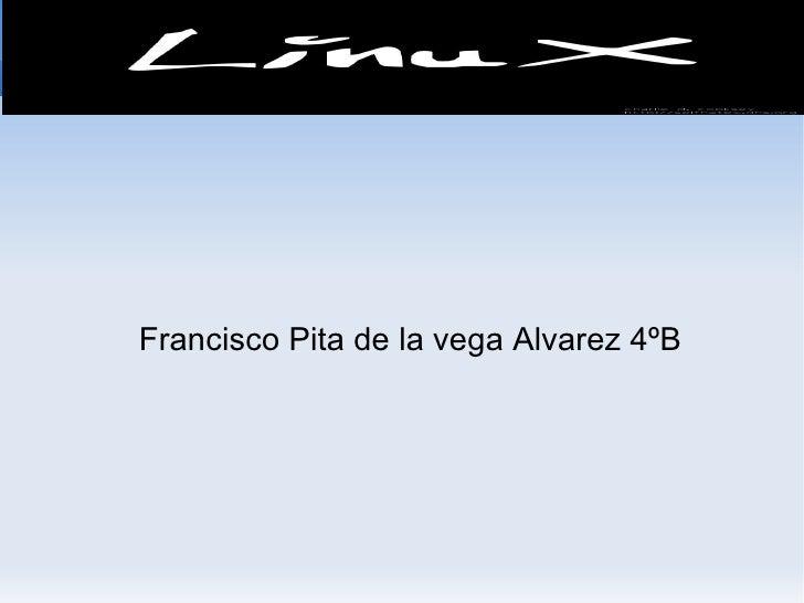 <ul><ul><li>Francisco Pita de la vega Alvarez 4ºB </li></ul></ul>