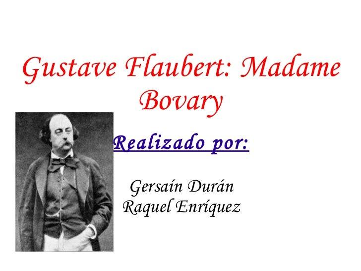 Gustave Flaubert: Madame Bovary Realizado por: Gersaín Durán Raquel Enríquez