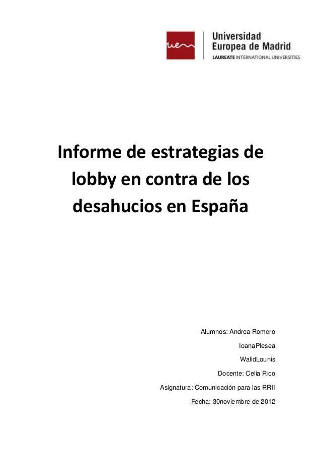 Informe de estrategias de  lobby en contra de los  desahucios en España                         Alumnos: Andrea Romero    ...