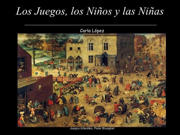 Los Juegos, los Niños y las Niñas Carla López Juegos Infantiles , Peter Brueghel