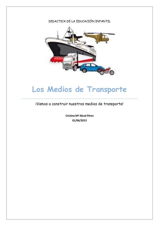 DIDACTICA DE LA EDUCACIÓN INFANTIL Los Medios de Transporte ¡Vamos a construir nuestros medios de transporte! Cristina Mª ...