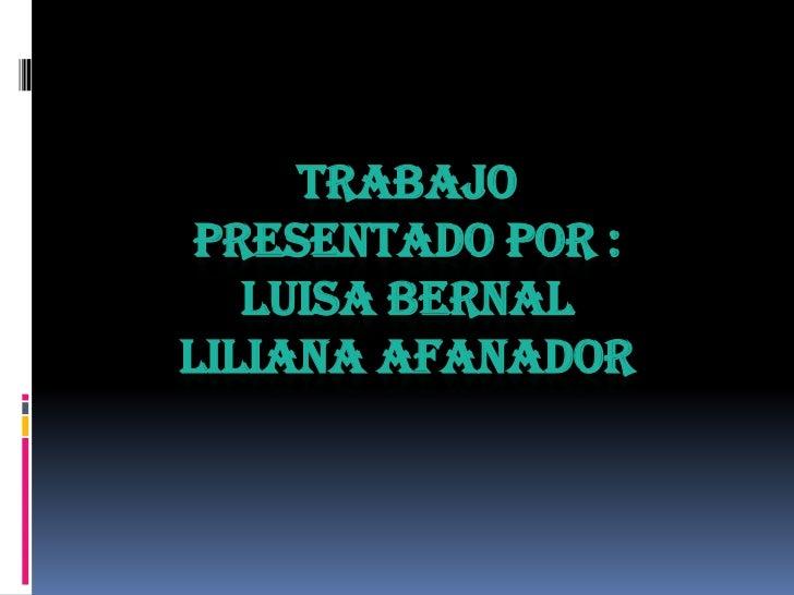 TRABAJO PRESENTADO POR :   LUISA BERNALLILIANA AFANADOR