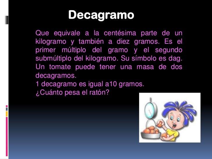 GramoEl gramo (símbolo g)1 2 es la unidad principal de masadel Sistema Cegesimal de Unidades, y la unidad demasa y de fuer...