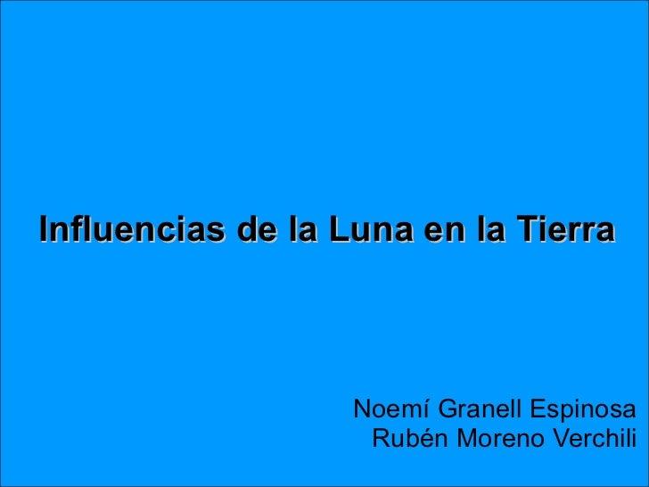Influencias de la Luna en la Tierra   Noemí Granell Espinosa Rubén Moreno Verchili