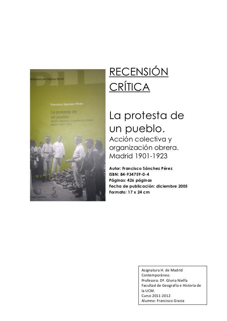 RECENSIÓNCRÍTICALa protesta deun pueblo.Acción colectiva yorganización obrera.Madrid 1901-1923Autor: Francisco Sánchez Pér...