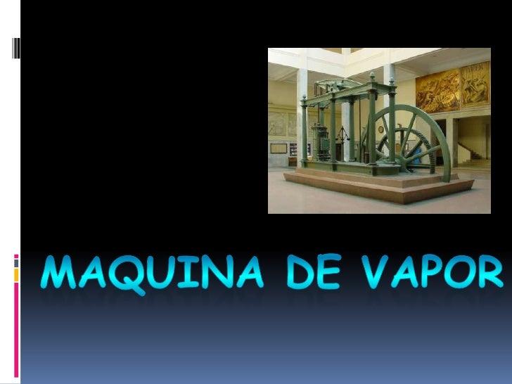 MAQUINA DE VAPOR<br />