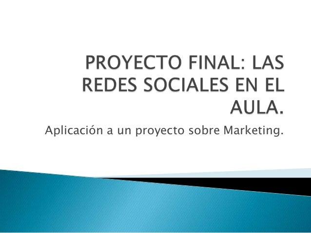Aplicación a un proyecto sobre Marketing.