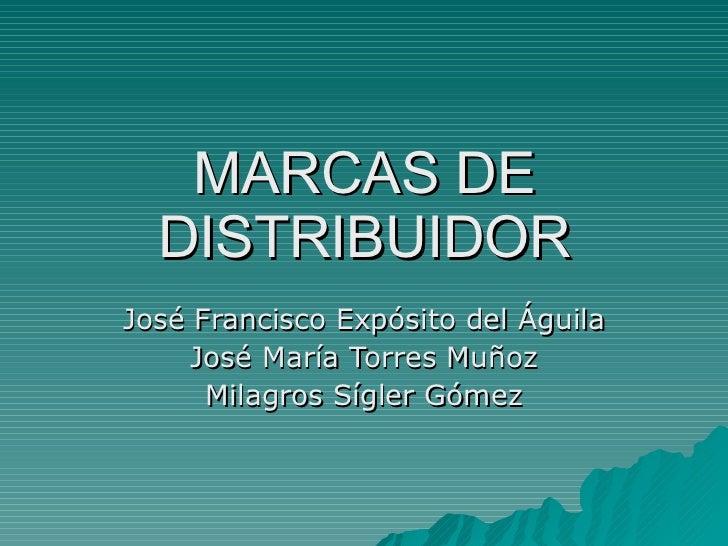 MARCAS DE DISTRIBUIDOR José Francisco Expósito del Águila José María Torres Muñoz Milagros Sígler Gómez