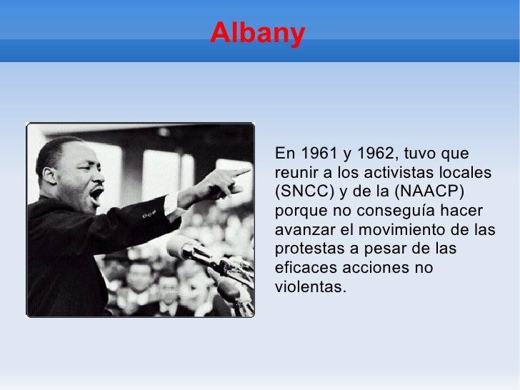 Albany En 1961 y 1962, tuvo que reunir a los activistas locales (SNCC) y de la (NAACP) porque no conseguía hacer avanzar e...
