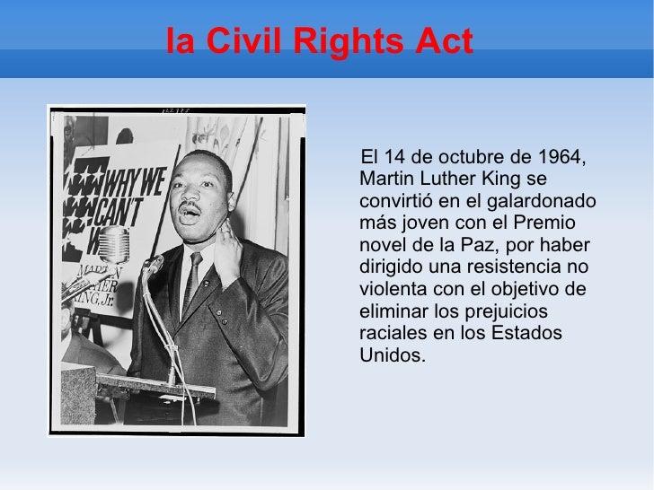 la Civil Rights Act  El 14 de octubre de 1964, Martin Luther King se convirtió en el galardonado más joven con el Premio n...