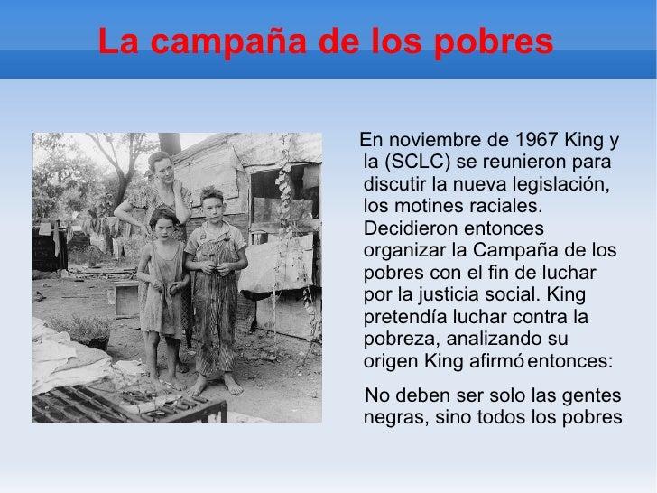 La campaña de los pobres En noviembre de 1967 King y la (SCLC) se reunieron para discutir la nueva legislación, los motine...