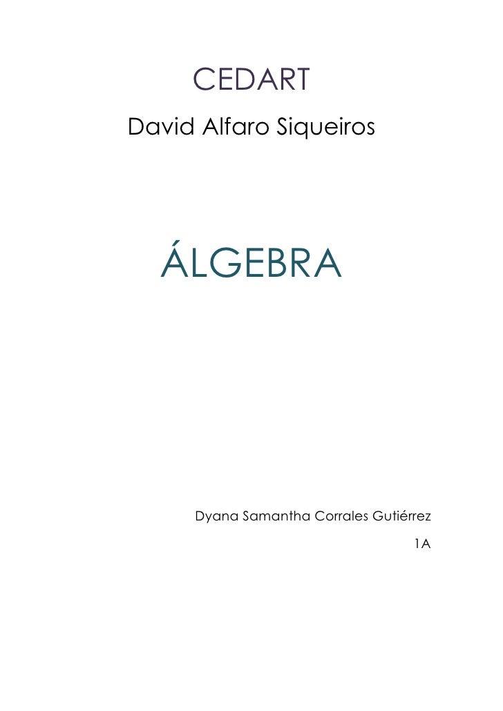 CEDART <br />David Alfaro Siqueiros<br />ÁLGEBRA<br />Dyana Samantha Corrales Gutiérrez<br />1A<br />INTRODUCCIÓN<br />El ...