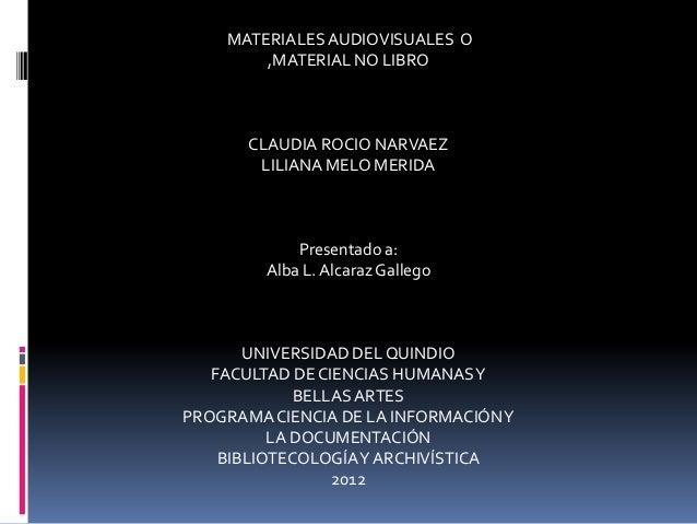 MATERIALES AUDIOVISUALES O        ,MATERIAL NO LIBRO       CLAUDIA ROCIO NARVAEZ        LILIANA MELO MERIDA             Pr...