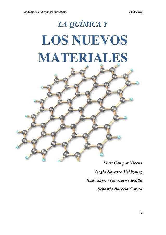 La química y los nuevos materiales  11/1/2013  LA QUÍMICA Y  LOS NUEVOS MATERIALES  Lluís Campos Vicens Sergio Navarro Vel...