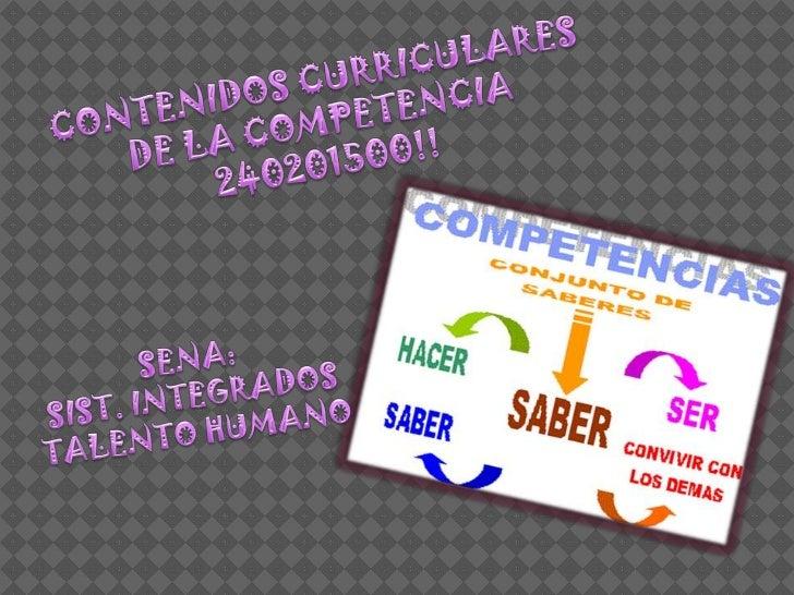 CONTENIDOS CURRICULARES <br />DE LA COMPETENCIA<br />240201500!!<br />SENA:<br />SIST. INTEGRADOS<br />TALENTO HUMANO<br />