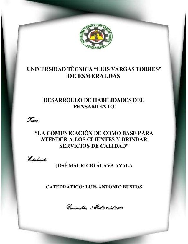 """UNIVERSIDAD TÉCNICA """"LUIS VARGAS TORRES""""DE ESMERALDASDESARROLLO DE HABILIDADES DELPENSAMIENTOTema:""""LA COMUNICACIÓN DE COMO..."""