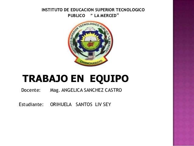 """INSTITUTO DE EDUCACION SUPERIOR TECNOLOGICO                      PUBLICO """" LA MERCED"""" TRABAJO EN EQUIPODocente:      Mag. ..."""