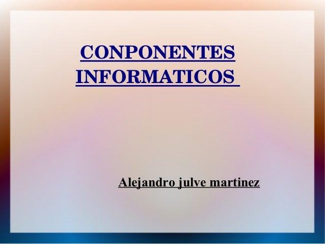 CONPONENTESINFORMATICOS   Alejandro julve martinez