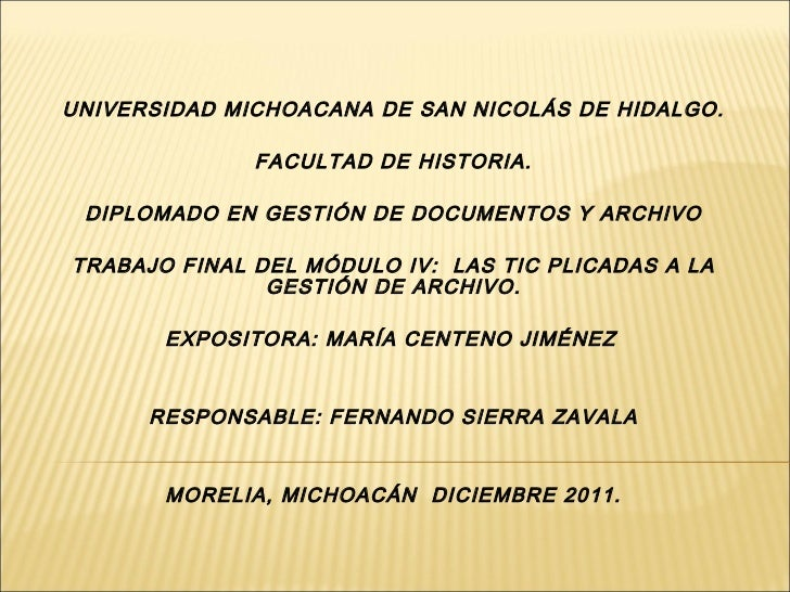 UNIVERSIDAD MICHOACANA DE SAN NICOLÁS DE HIDALGO. FACULTAD DE HISTORIA. DIPLOMADO EN GESTIÓN DE DOCUMENTOS Y ARCHIVO TRABA...