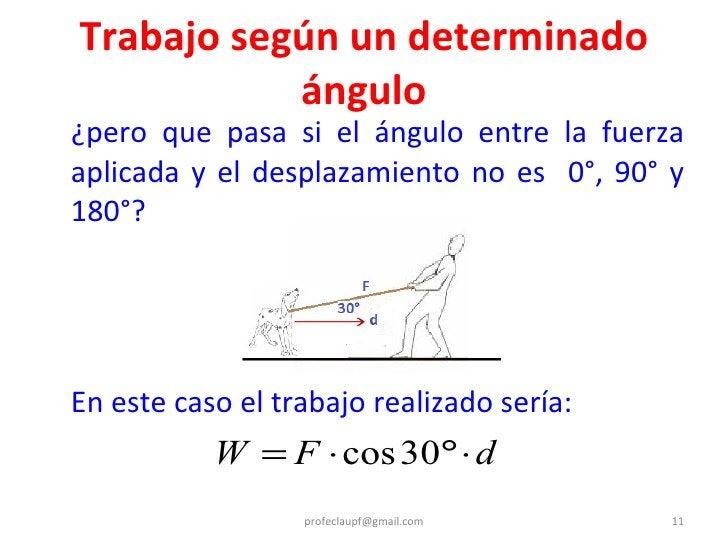 Trabajo según un determinado ángulo <ul><li>¿pero que pasa si el ángulo entre la fuerza aplicada y el desplazamiento no es...