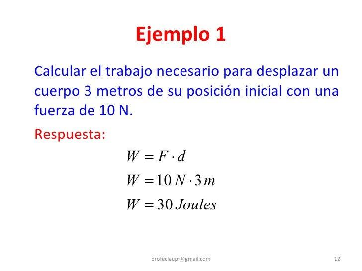 Ejemplo 1 <ul><li>Calcular el trabajo necesario para desplazar un cuerpo 3 metros de su posición inicial con una fuerza de...