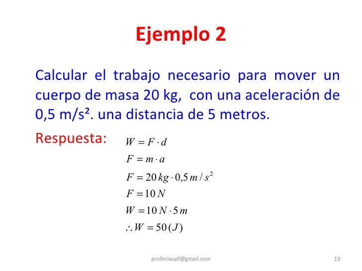 <ul><li>Calcular el trabajo necesario para mover un cuerpo de masa 20 kg,  con una aceleración de 0,5 m/s². una distancia ...