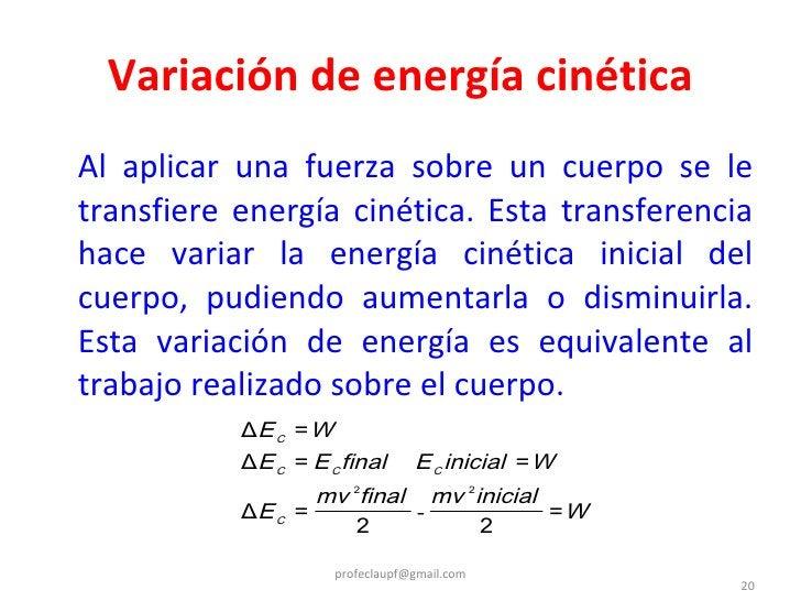 Variación de energía cinética <ul><li>Al aplicar una fuerza sobre un cuerpo se le transfiere energía cinética. Esta transf...
