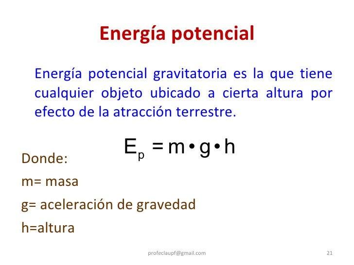 Energía potencial <ul><li>Energía potencial gravitatoria es la que tiene cualquier objeto ubicado a cierta altura por efec...