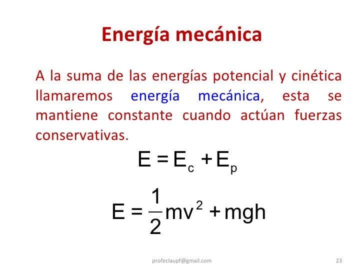 Energía mecánica <ul><li>A la suma de las energías potencial y cinética llamaremos  energía mecánica , esta se mantiene co...