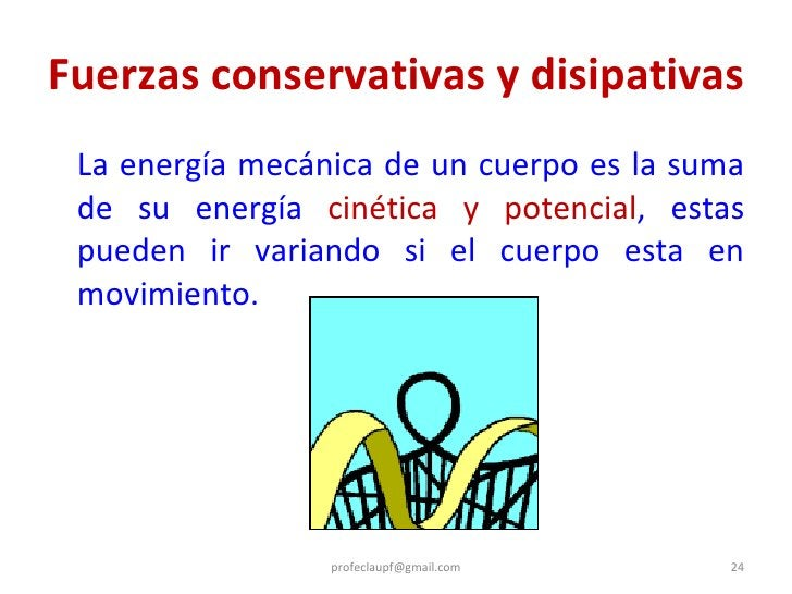 Fuerzas conservativas y disipativas <ul><li>La energía mecánica de un cuerpo es la suma de su energía  cinética y potencia...