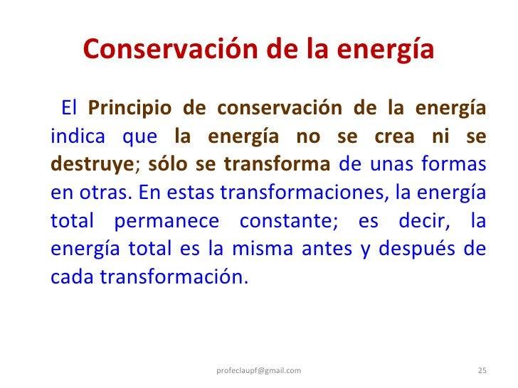 Conservación de la energía <ul><li>  El  Principio de conservación de la energía   indica que  la energía no se crea ni se...