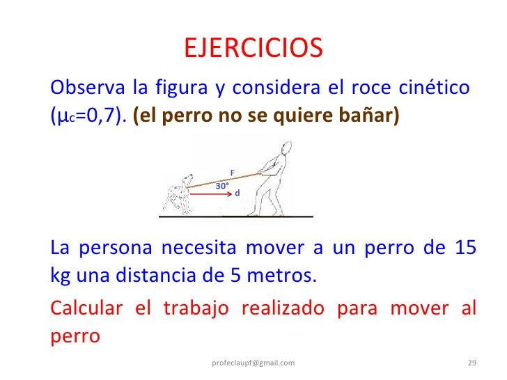 <ul><li>Observa la figura y considera el roce cinético  ( μ c = 0,7).  (el perro no se quiere bañar) </li></ul><ul><li>La ...