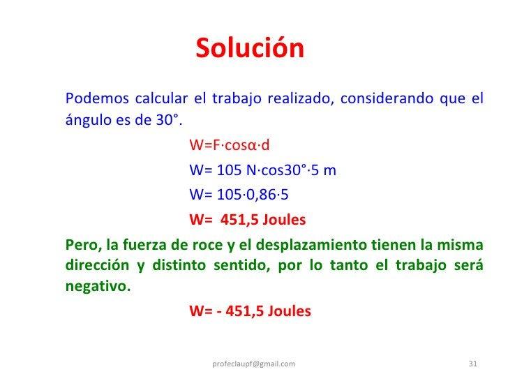 Solución  <ul><li>Podemos calcular el trabajo realizado, considerando que el ángulo es de 30°. </li></ul><ul><li>  W=F·cos...