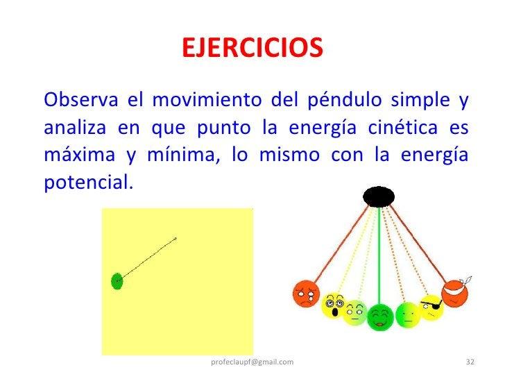 <ul><li>Observa el movimiento del péndulo simple y analiza en que punto la energía cinética es máxima y mínima, lo mismo c...