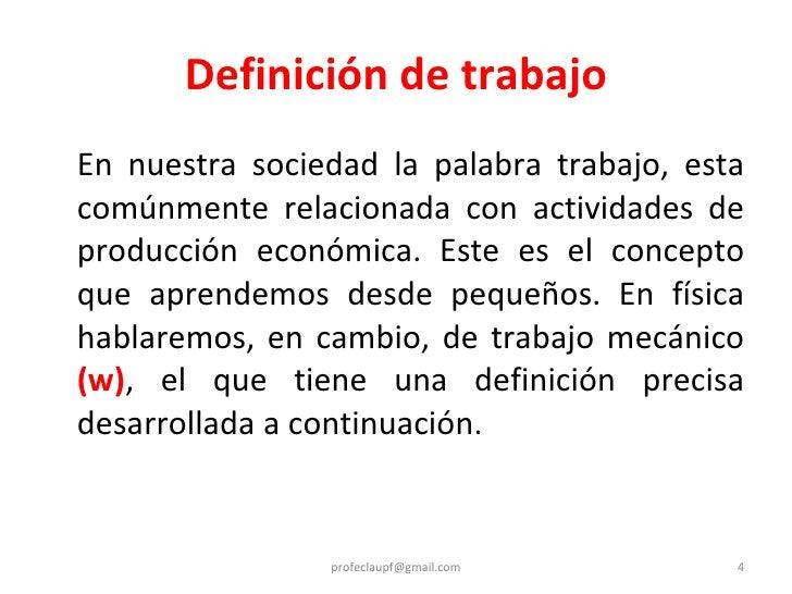 Definición de trabajo <ul><li>En nuestra sociedad la palabra trabajo, esta comúnmente relacionada con actividades de produ...