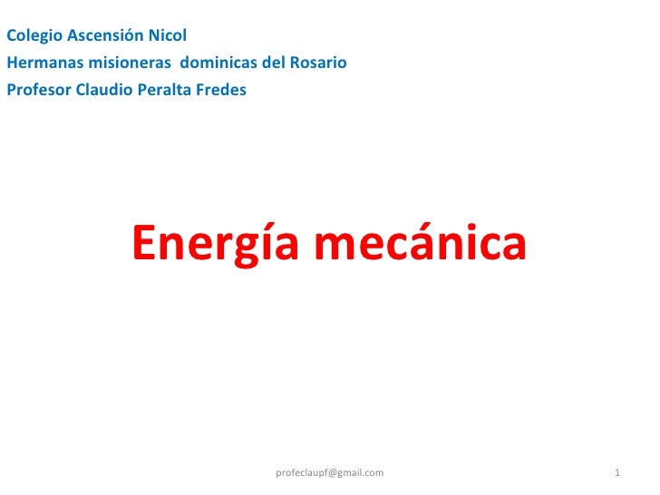 Energía mecánica Colegio Ascensión Nicol Hermanas misioneras  dominicas del Rosario Profesor Claudio Peralta Fredes [email...