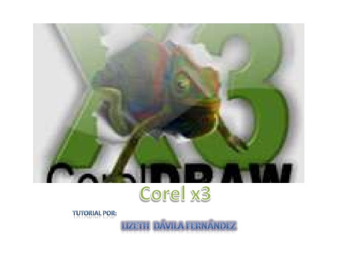Corel x3<br />Tutorial por:<br />lizeth  Dávila Fernández<br />