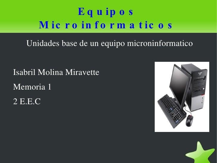 Equipos Microinformaticos <ul><li>Unidades base de un equipo microninformatico
