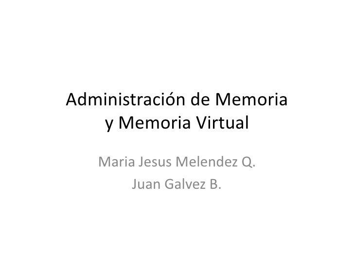 Administración de Memoria y Memoria Virtual<br />Maria Jesus Melendez Q.<br />Juan Galvez B.<br />