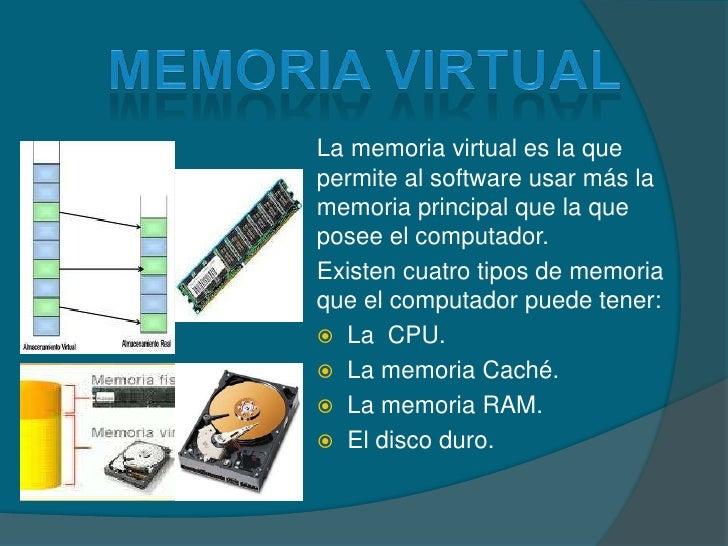 Memoria virtual<br />Lamemoria virtual es la que permite al software usar más la memoria principal que la que posee el com...