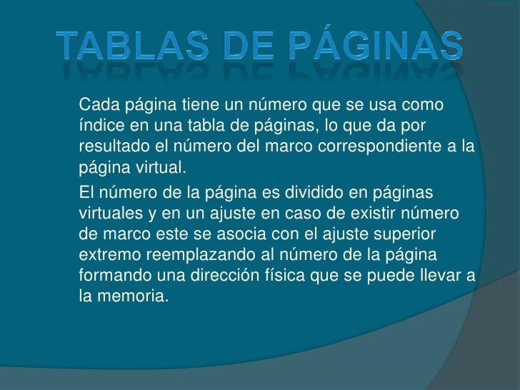 Tablas de páginas<br />Cada página tiene un número que se usa como índice en una tabla de páginas, lo que da por resultado...