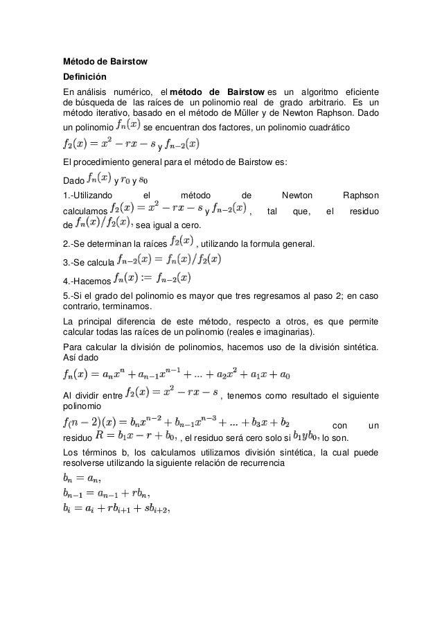 Método de Bairstow Definición En análisis numérico, el método de Bairstow es un algoritmo eficiente de búsqueda de las raí...