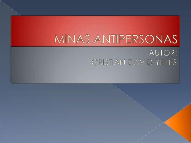 MINAS ANTIPERSONAS<br />AUTOR:<br />CRISTIAN DAVID YEPES<br />