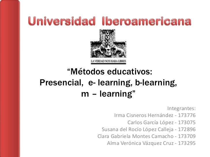 """Métodos educativos:Presencial, e- learning, b-learning,          m – learning""                                           ..."