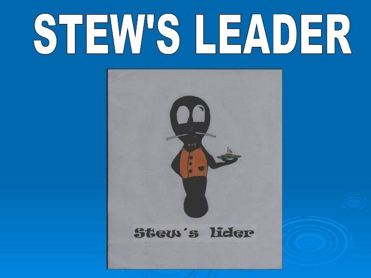 STEW'S LEADER