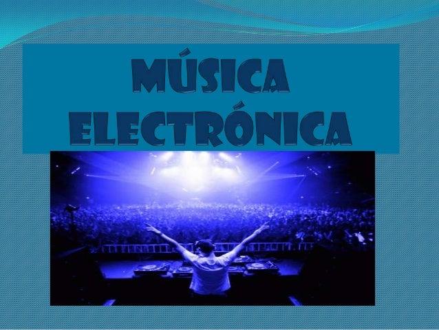 DESCRIPCION MUSICA           ELECTRONICA: Se conoce como música electrónica aquella que segenera a través de determinados ...