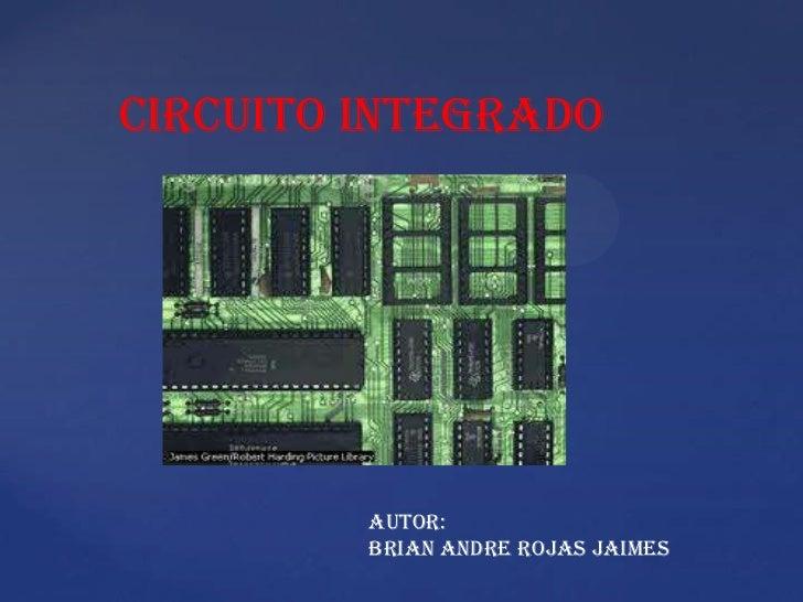 CIRCUITO INTEGRADO         AUTOR:         BRIAN ANDRE ROJAS JAIMES