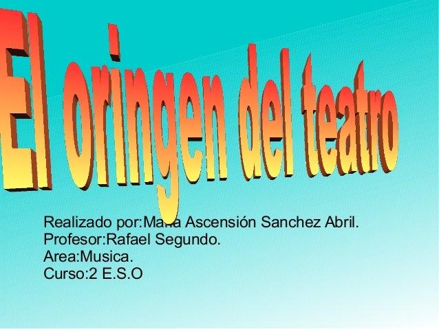 Realizado por:Maria Ascensión Sanchez Abril.Profesor:Rafael Segundo.Area:Musica.Curso:2 E.S.O